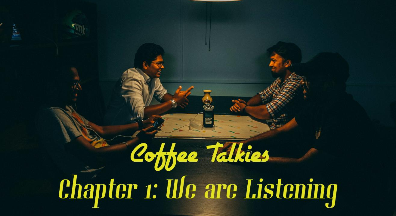 Coffee Talkies Chapter 1: We are Listening