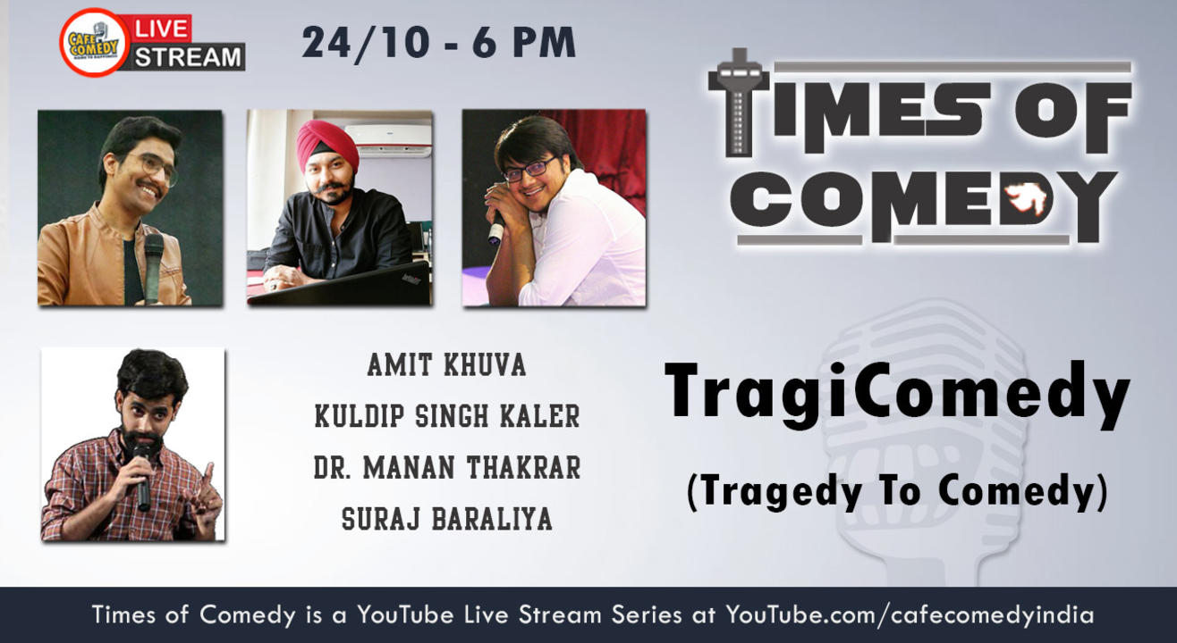 Times Of Comedy : TragiComedy (Tragedy To Comedy)