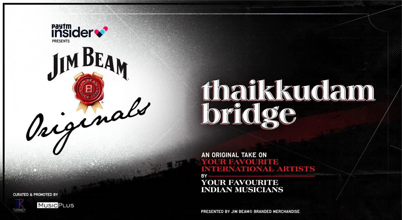 An Original take by Thaikkudam Bridge | Paytm Insider presents Jim Beam Originals