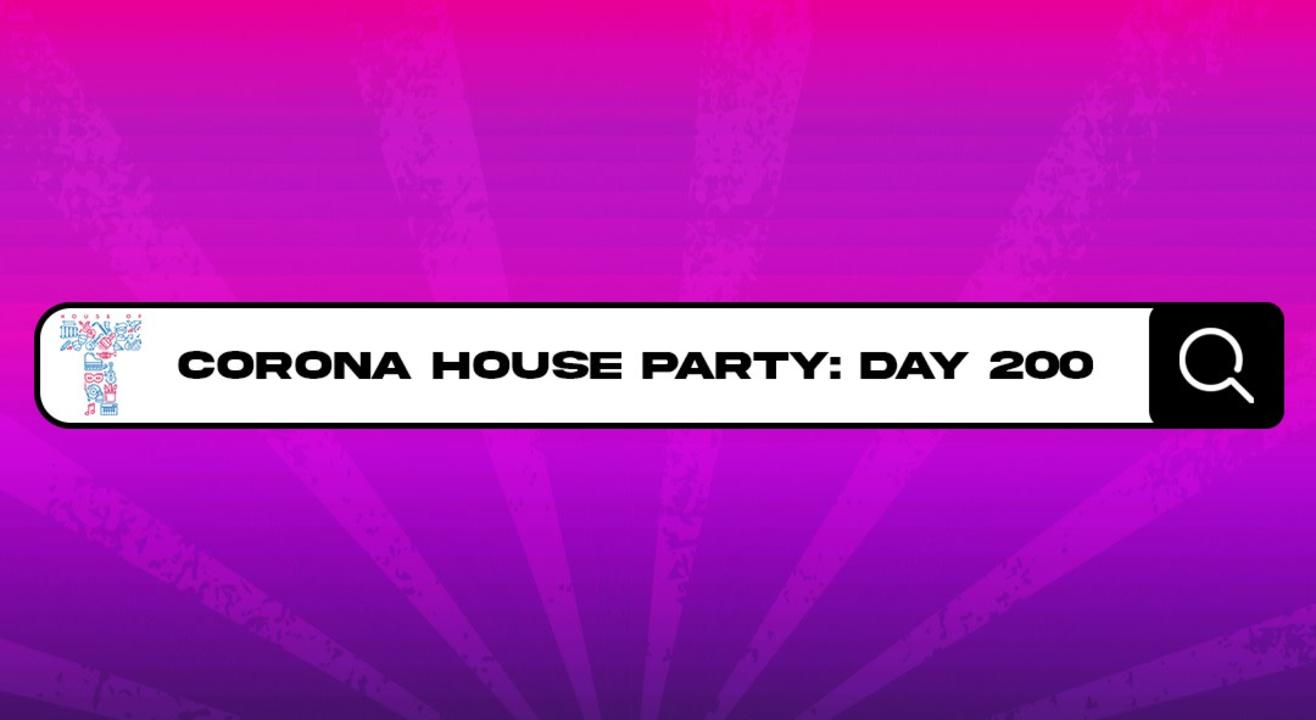 House of T presents Day 200 - Corona House Party