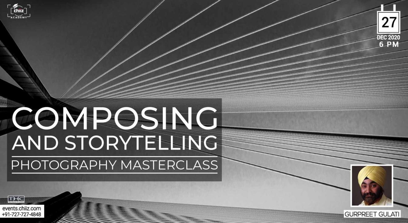 COMPOSING & STORYTELLING USING CREATIVE PHOTOGRAPHY - GURPREET GULATI