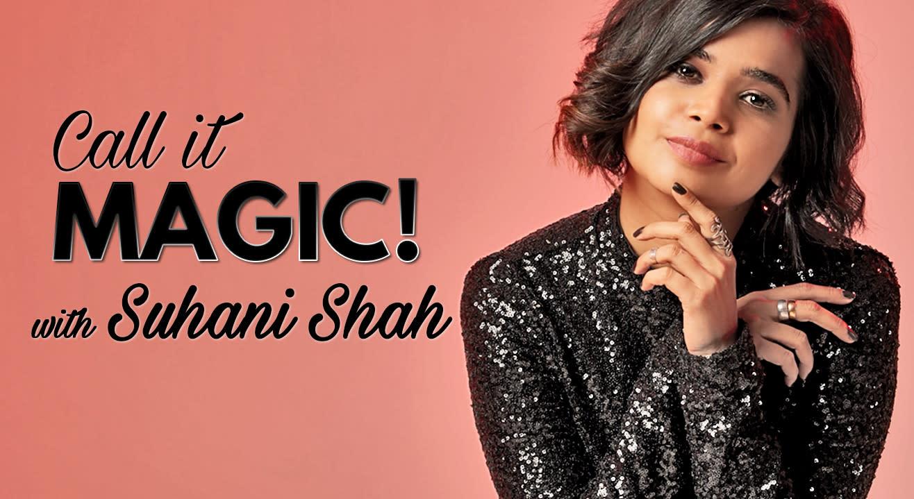 Call It magic! With Suhani Shah