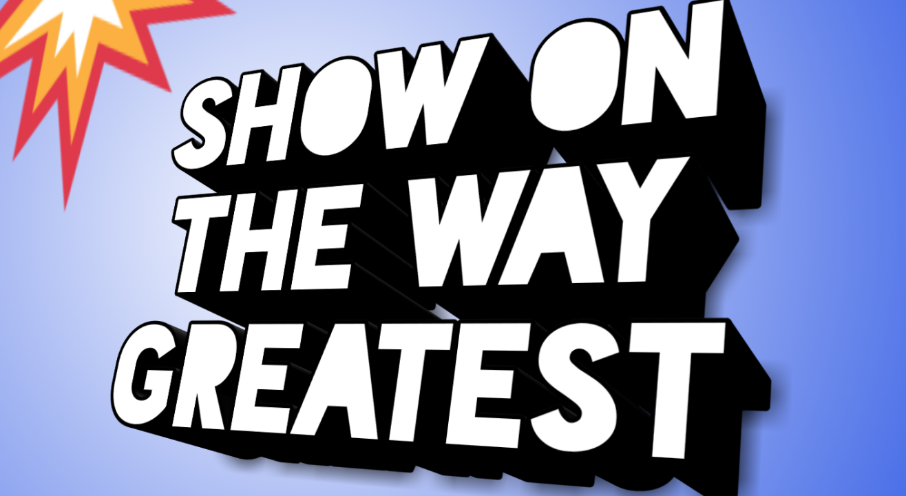 SHOW ON THE WAY GREATEST