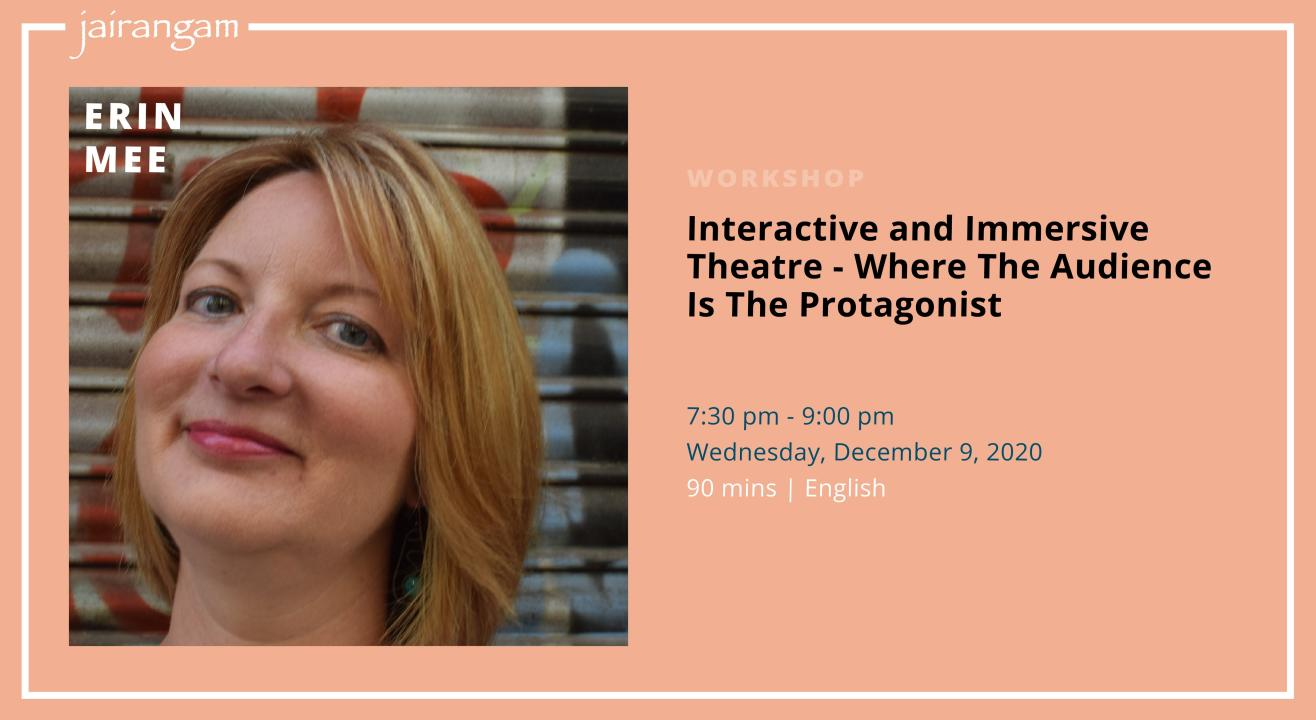 Workshop : Interactive and Immersive Theatre- Where the Audience is the Protagonist with Erin Mee
