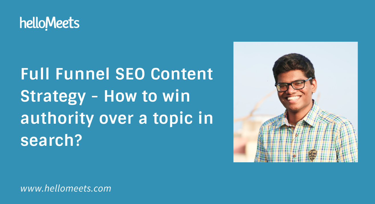 Full Funnel SEO Content Strategy - How to win authority over a topic in search?