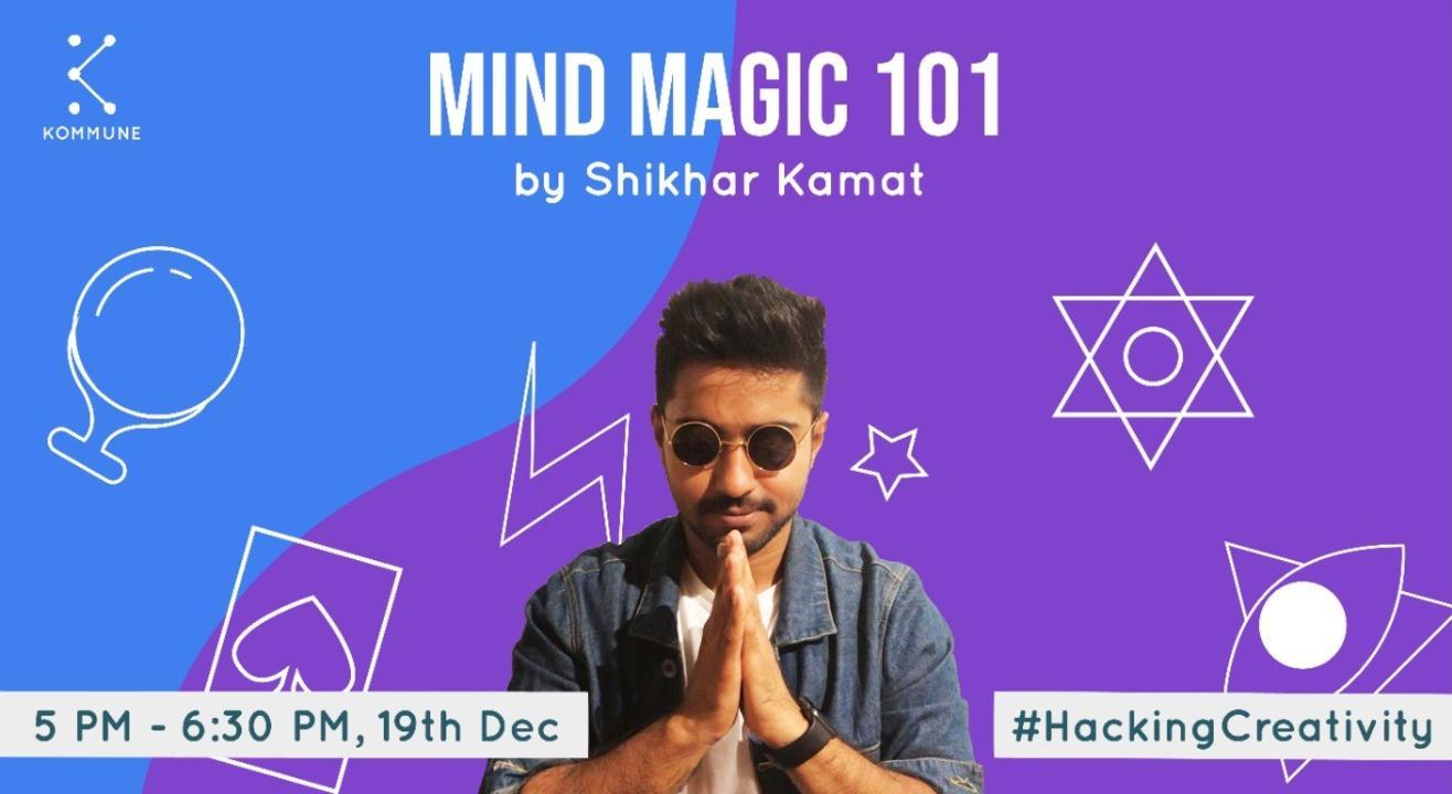 Mind Magic 101 by Shikhar Kamat || Kommune