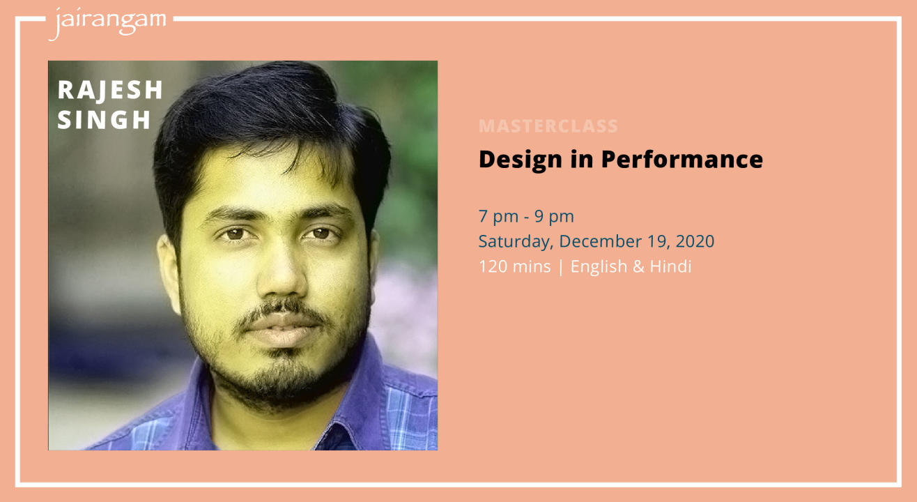 Masterclass : Design in Performance with Rajesh Singh - Zoom