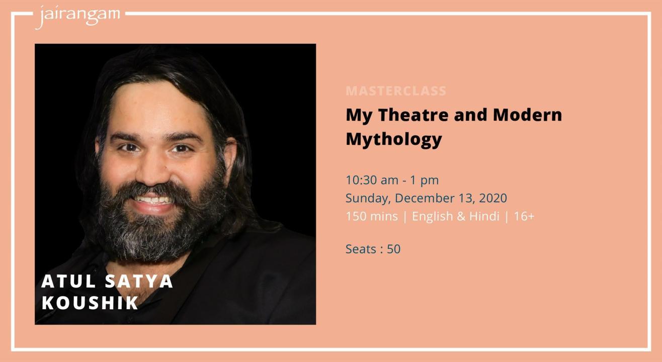 Masterclass : My Theatre and Modern Mythology with Atul Satya Koushik - Zoom