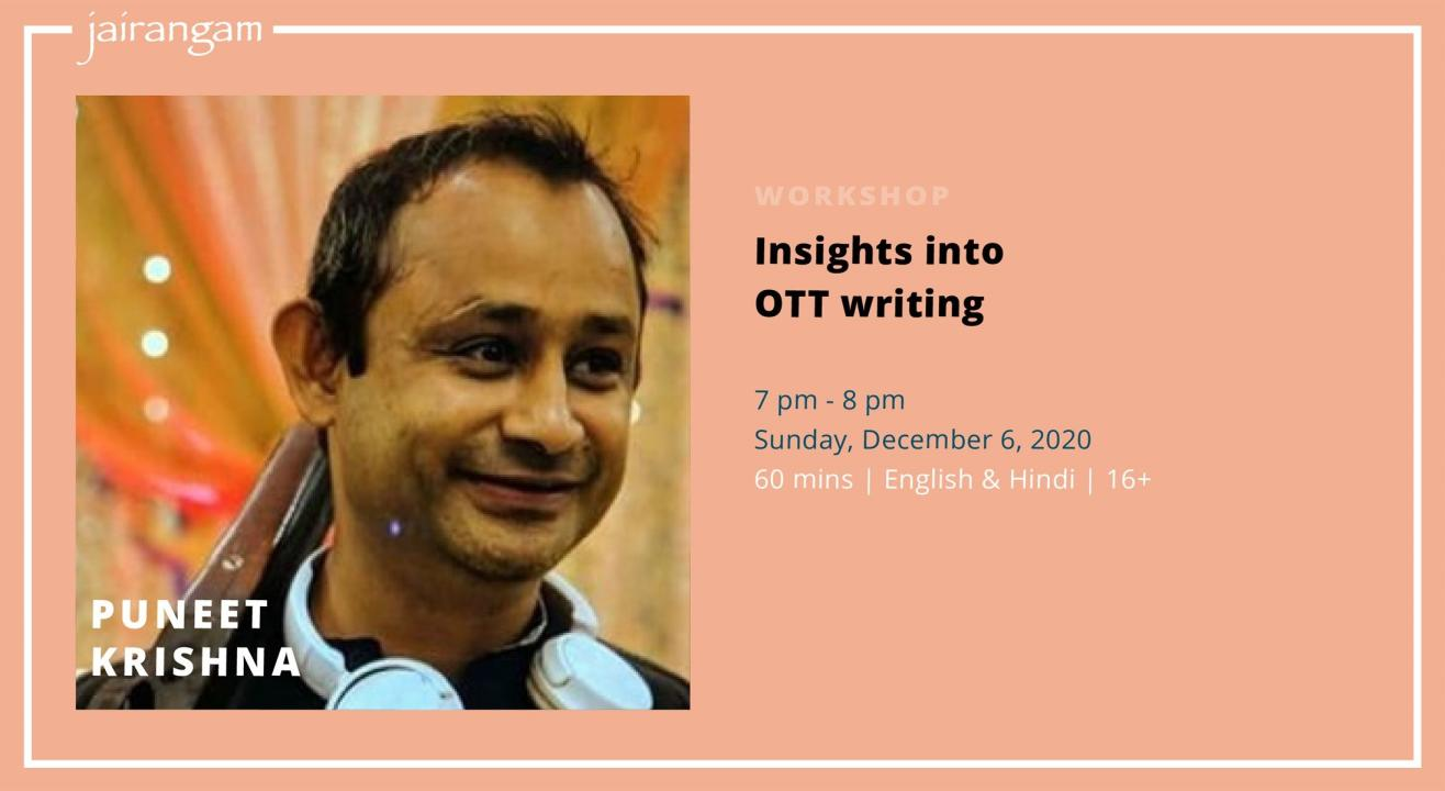 Workshop : Insights into OTT Writing with Puneet Krishna - Zoom