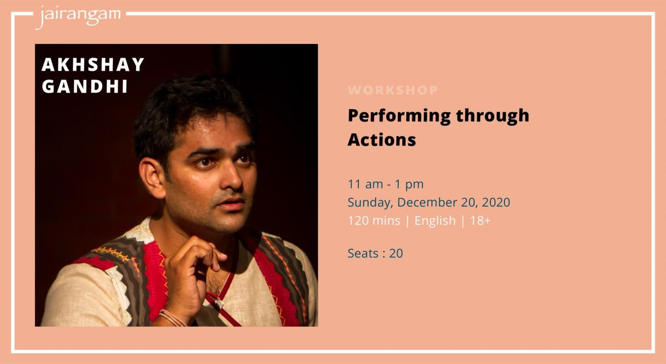 Workshop : Performing through Actions with Akhshay Gandhi - Zoom
