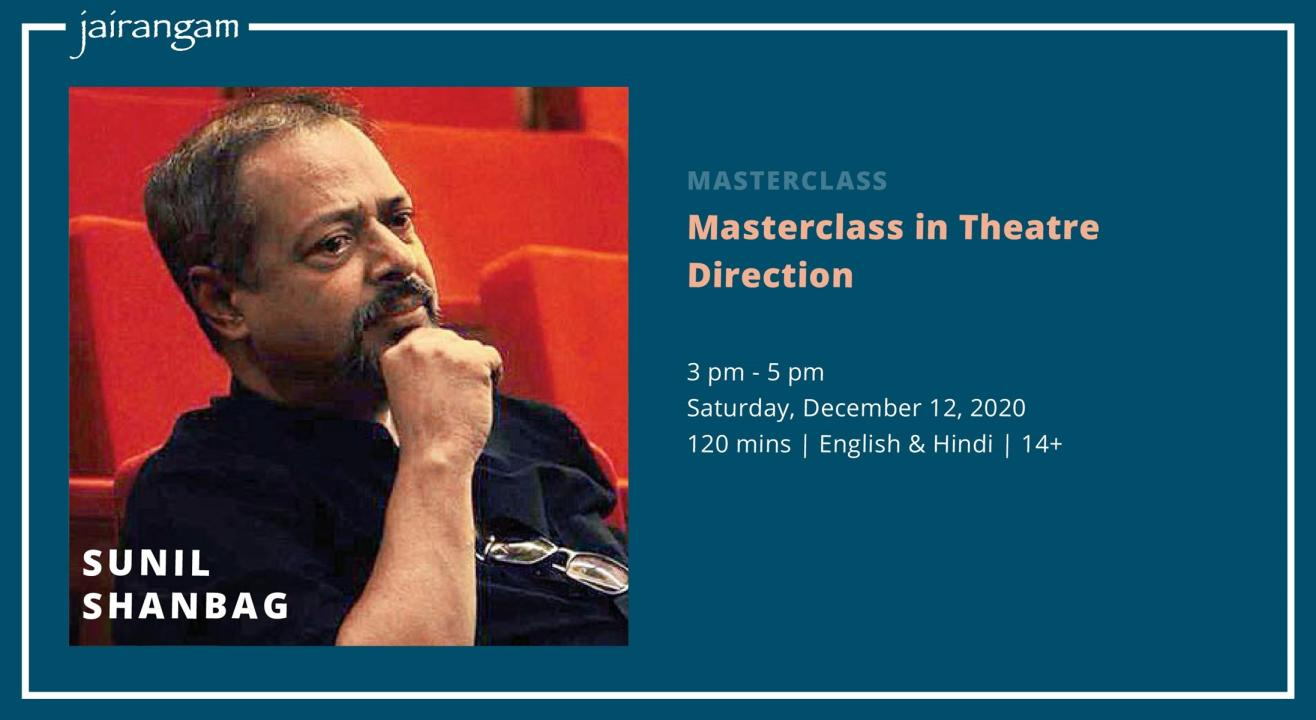Masterclass in Theatre Direction with Sunil Shanbag - Zoom
