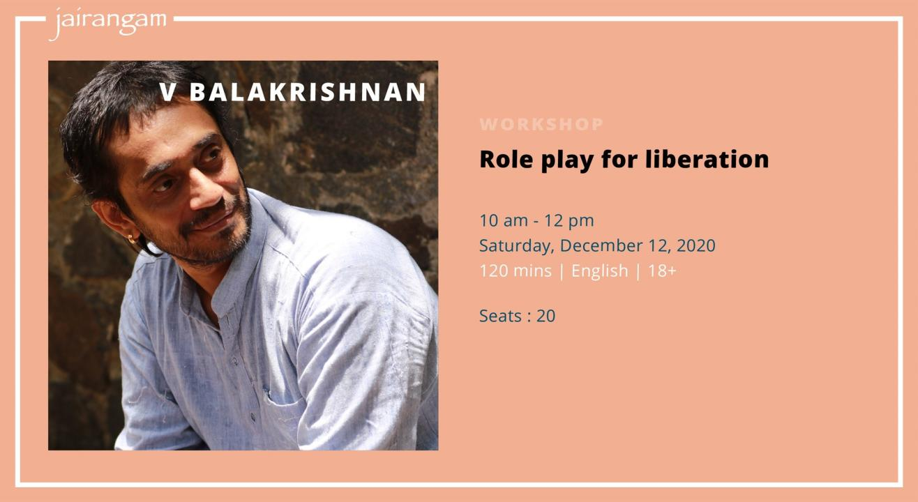 Workshop : Role Play for Liberation with V Balakrishnan - Zoom