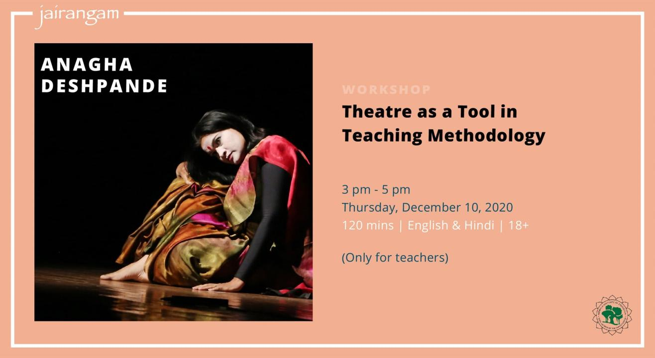 Workshop : Theatre as a Tool in Teaching Methodology with Anagha Deshpande - Zoom
