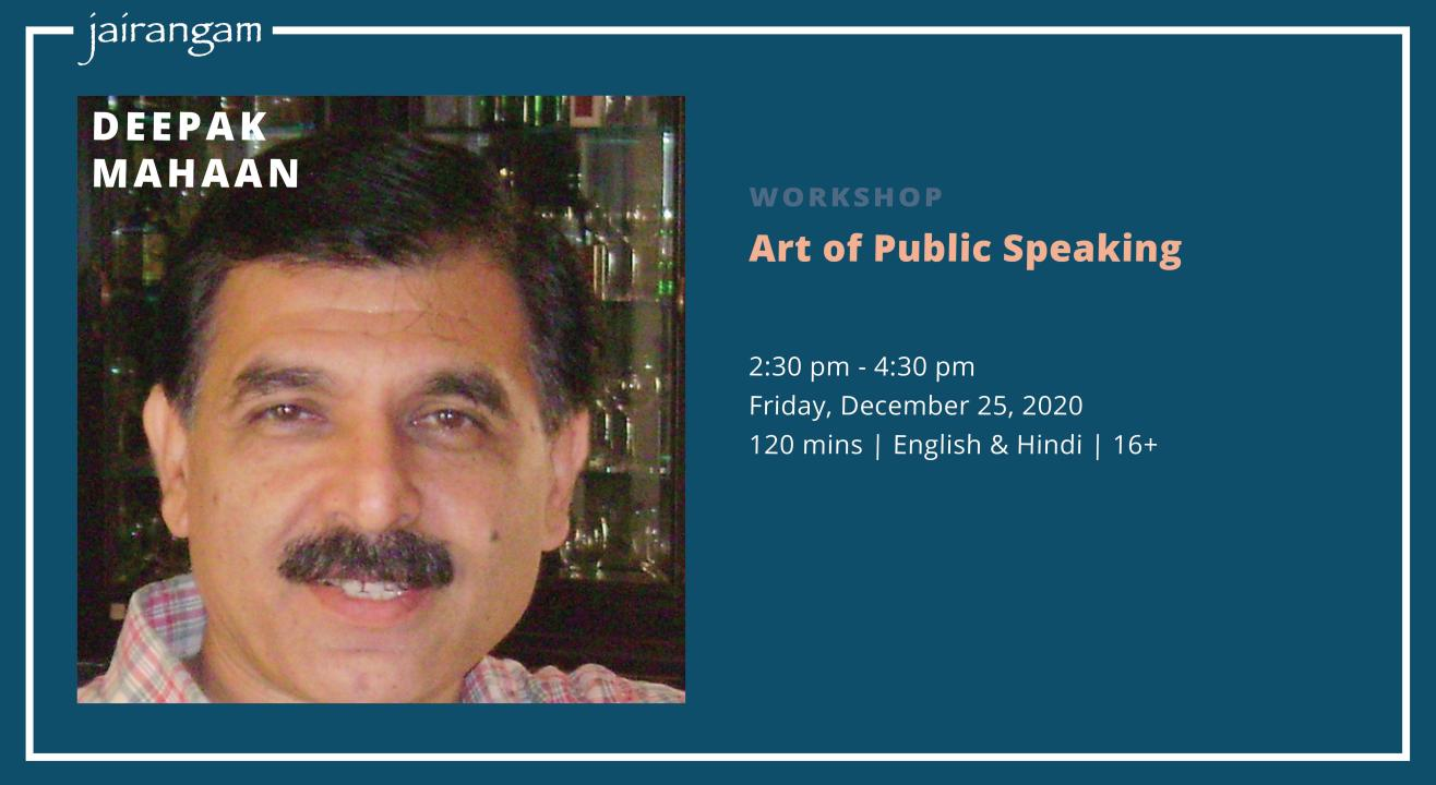 Workshop : Art of Public Speaking with Deepak Mahaan - Zoom