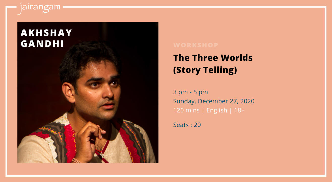 Workshop : The Three Worlds (Story Telling) with Akhshay Gandhi - Zoom