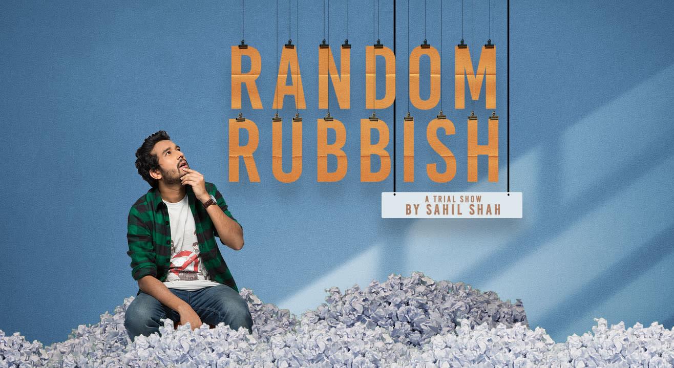 Random Rubbish - A trial show by Sahil Shah