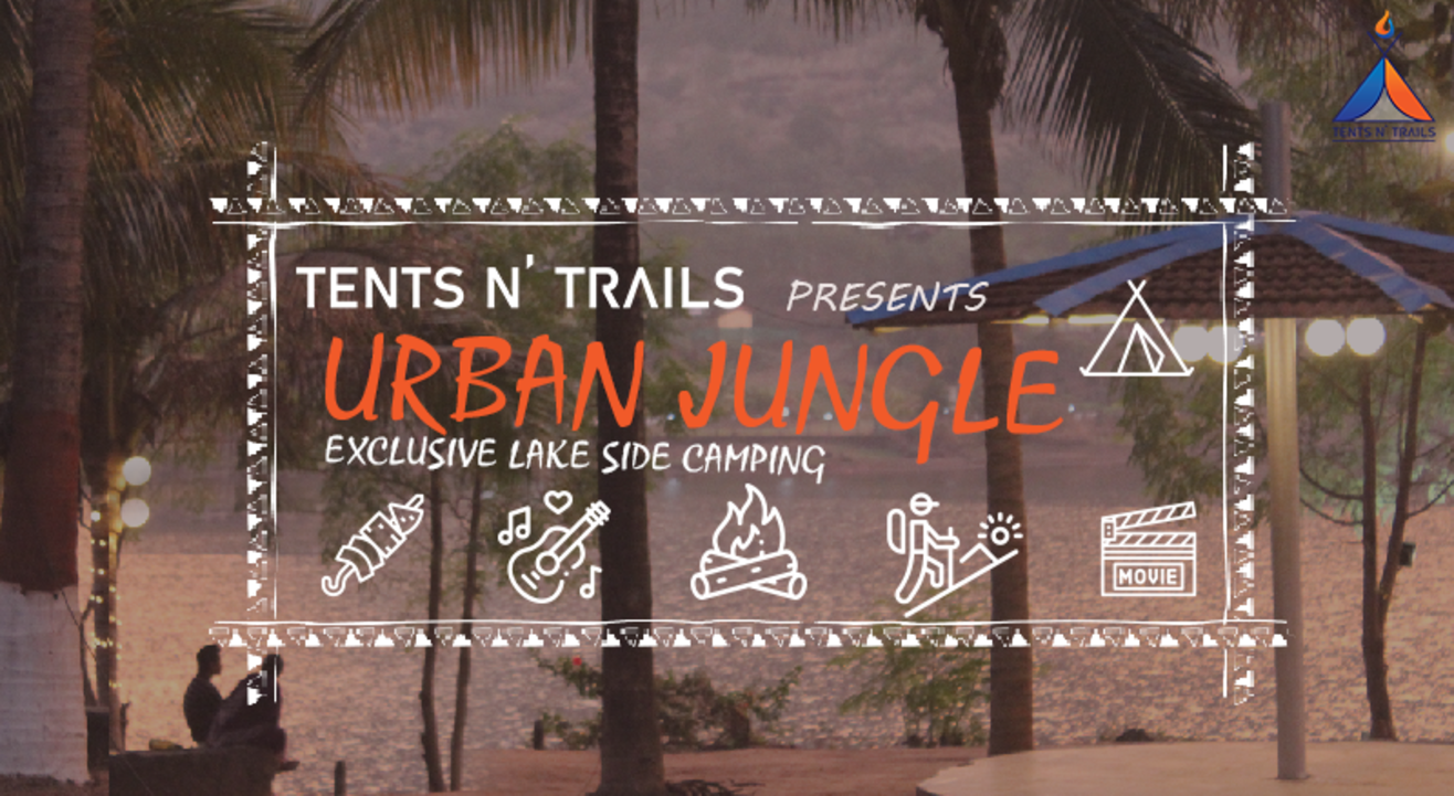 Urban Jungle by Tents N' Trails (Camping | Trek | Movie Nights | BBQ)