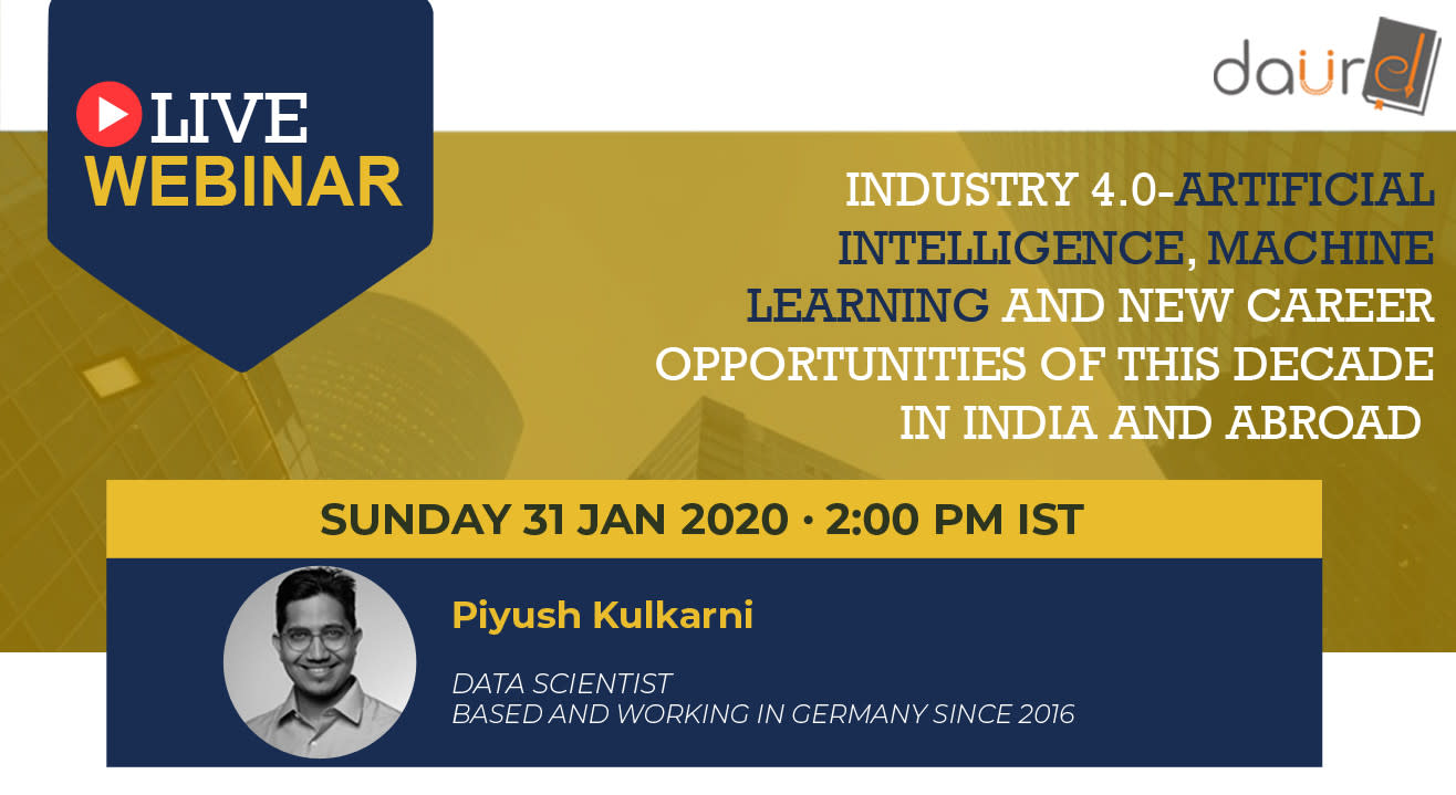 Live Webinar by DaurED - Industry 4.0 - Artificial Intelligence, Machine Learning and New Career Opportunities of this decade in India and Abroad