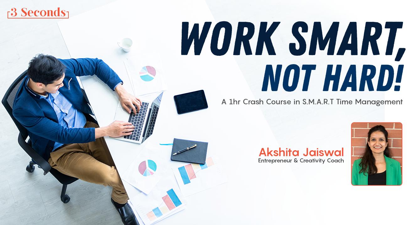 Work Smart, not Hard!
