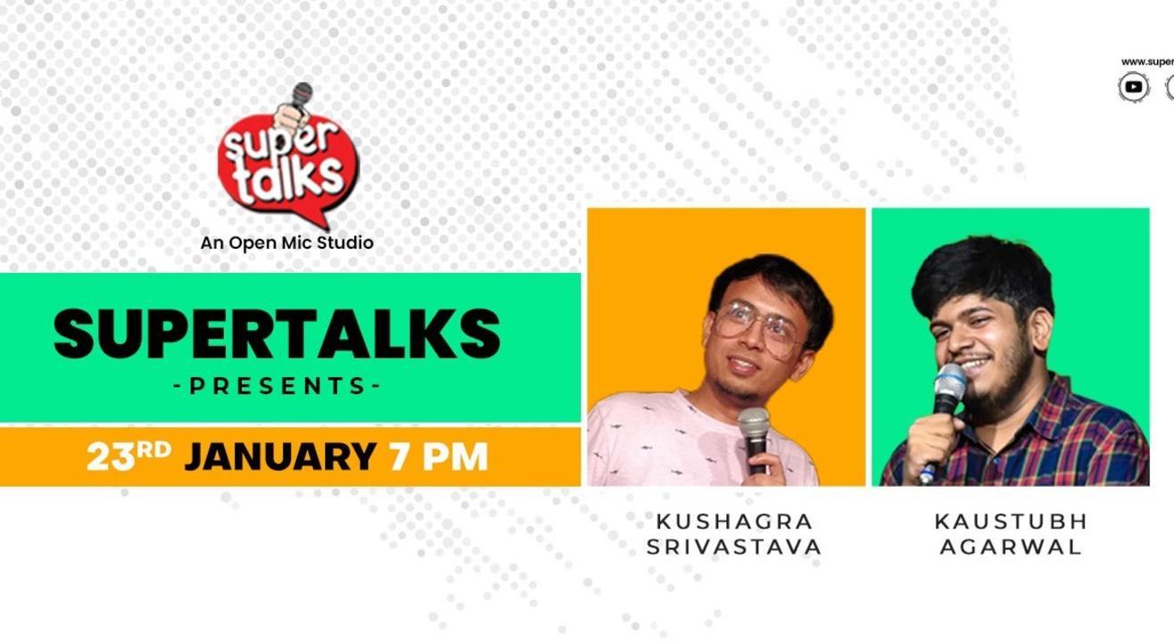 Super talks Stand-up comedy show ft. Kaustubh Agarwal & Kushagra Srivastava