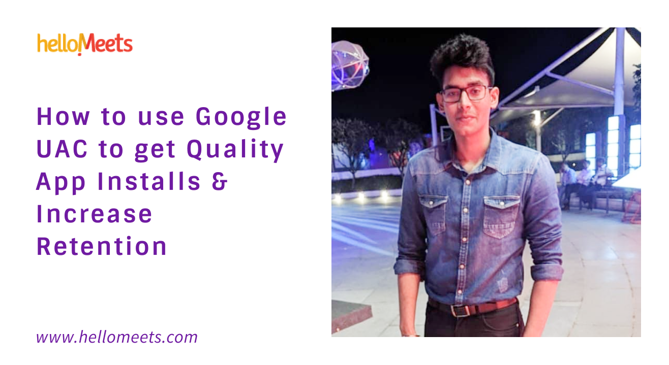 How to use Google UAC to get Quality App Installs & Increase Retention