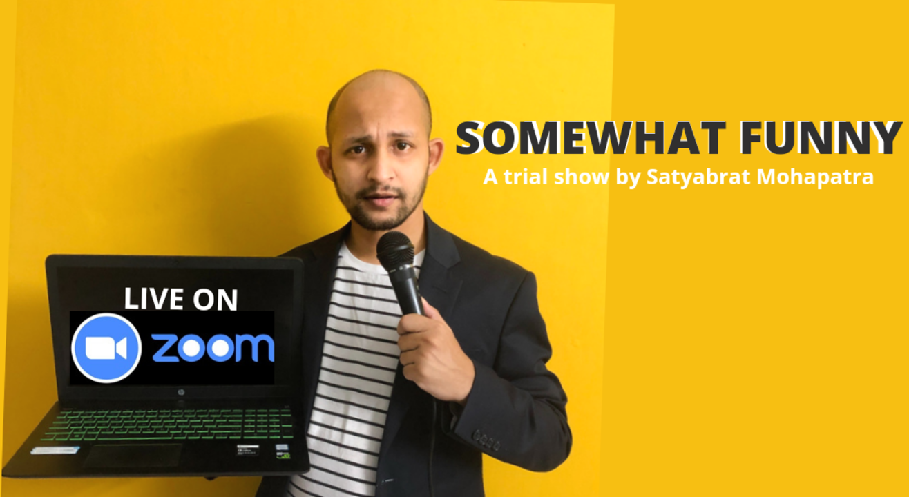 Somewhat Funny - a trial show by Satyabrat Mohapatra