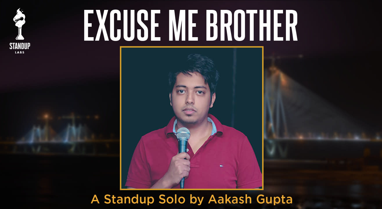Excuse Me Brother - Stand up solo by Aakash Gupta
