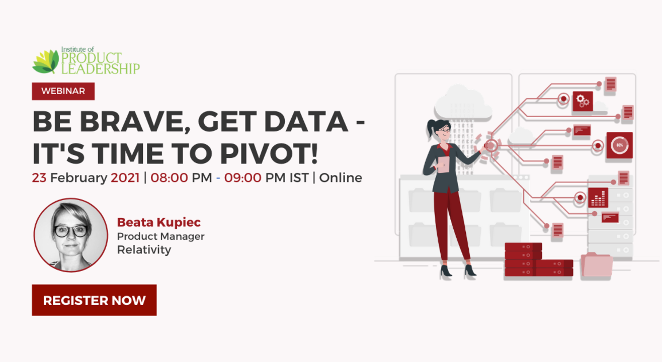 Be brave, get data - it's time to pivot!