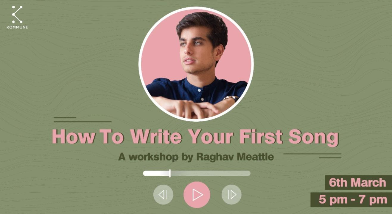 How To Write Your First Song by Raghav Meattle    Kommune