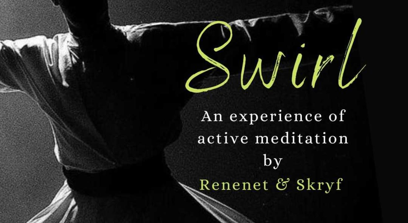 Swril An Experince of Active Meditation By Renenet & Skryf