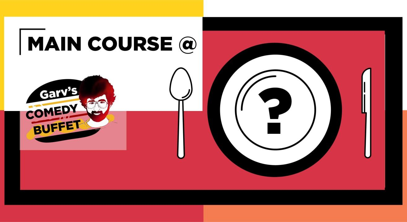 Main Course @Garv's Comedy Diner