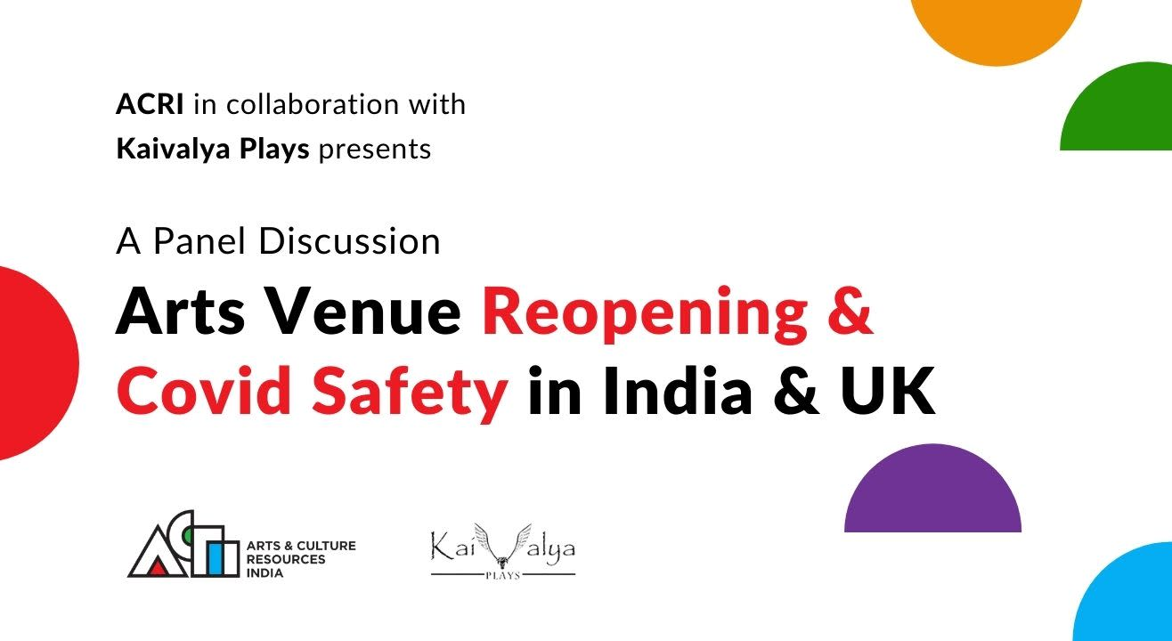 Arts Venue Reopening & Covid Safety in India & UK - A Panel Discussion
