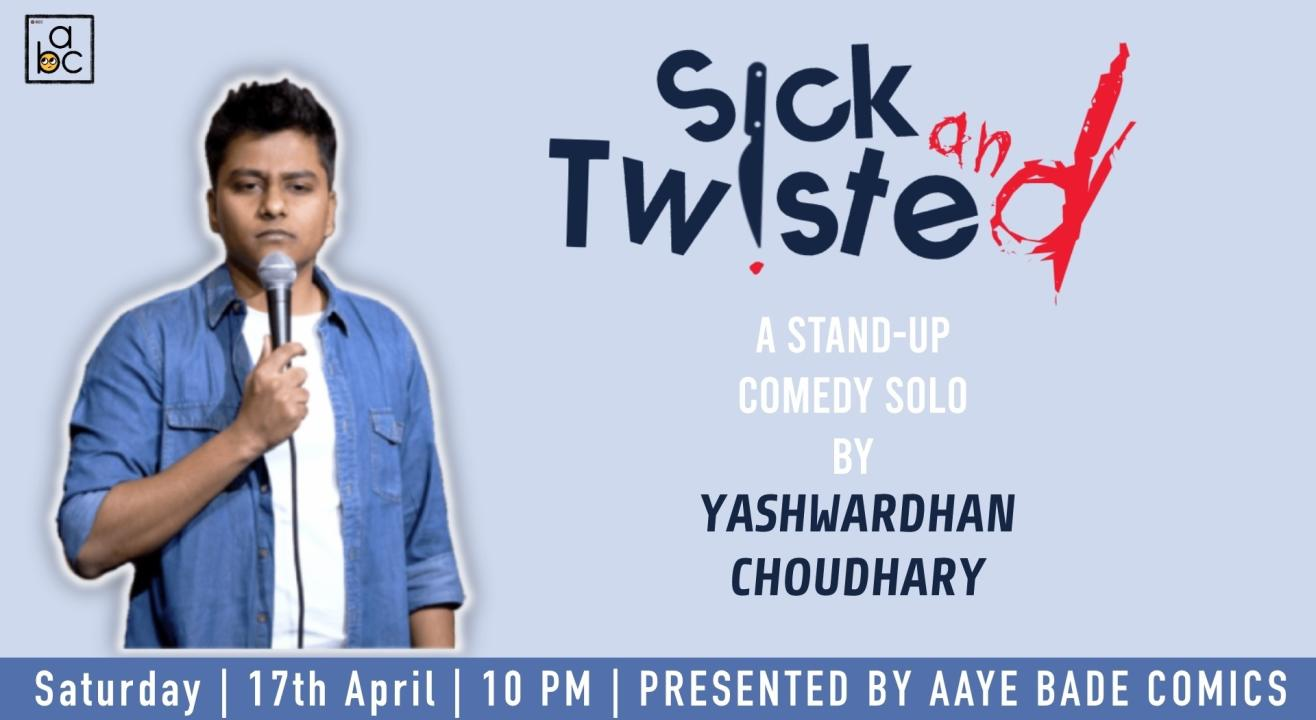 Sick and Twisted : A Standup Solo Show By Yashwardhan Choudhary
