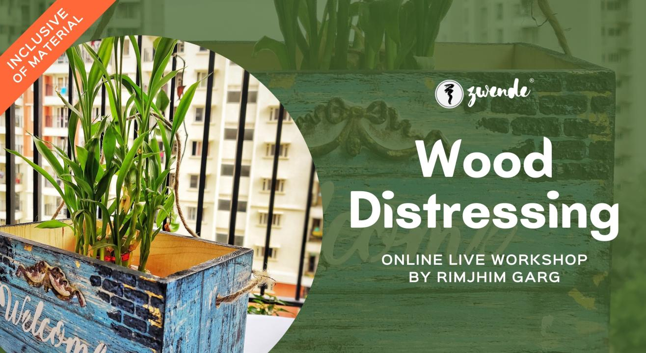Wood Distressing  [Online Live Workshop - Material Kit Available]