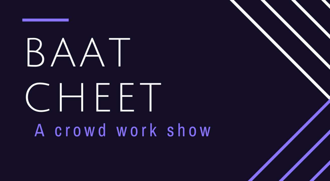 TSA: BAAT CHEET (A Crowd Work Show)