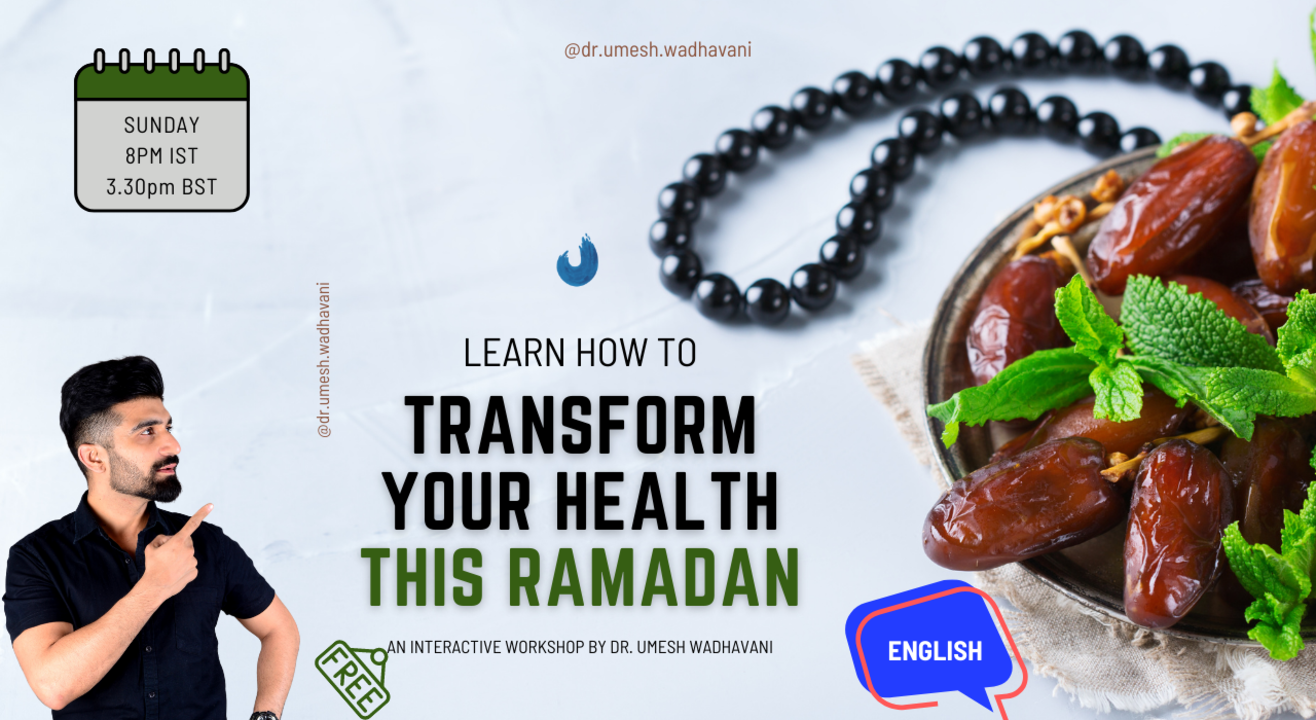 Transform Your Health This Ramadan   an interactive workshop by Dr. Umesh Wadhavani
