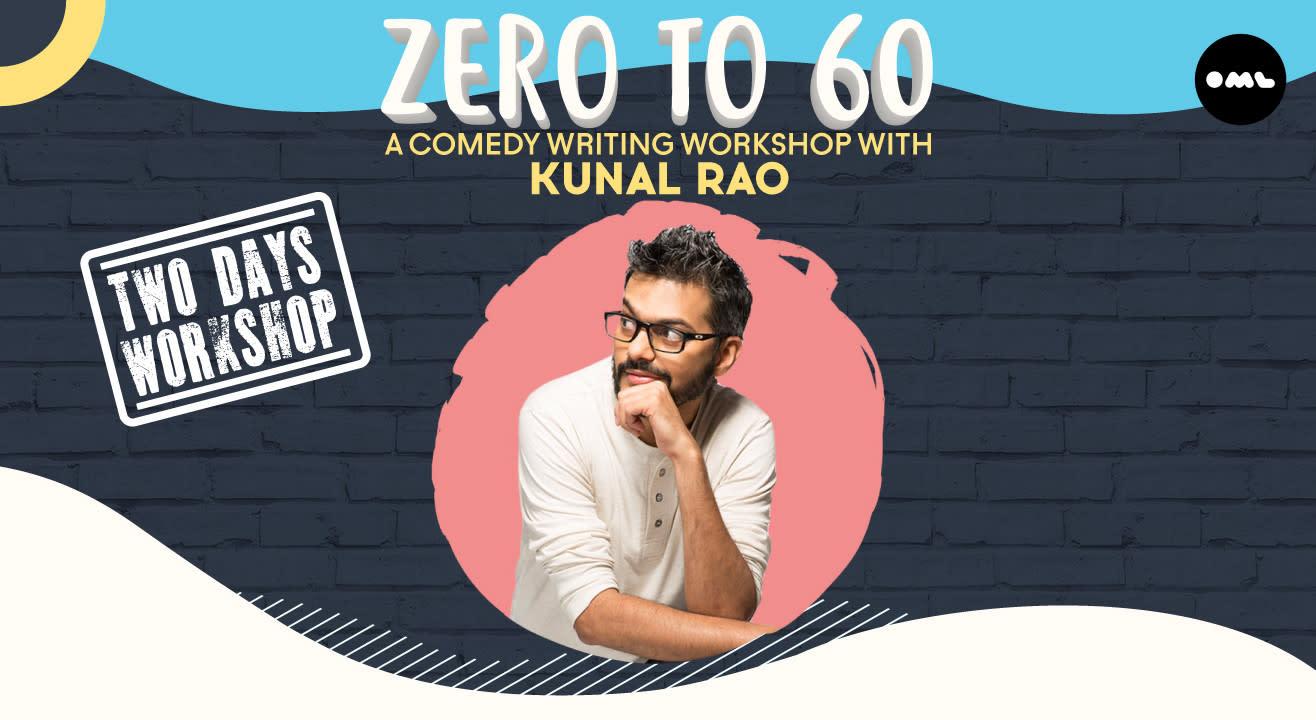 Zero to 60 - A comedy writing workshop with Kunal Rao