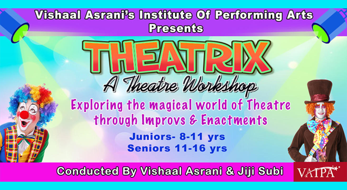 THEATRIX – A THEATRE WORKSHOP  FOR JUNIORS (8 to 11 yrs) & SENIORS (11 to 16 yrs)