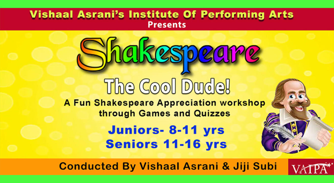 SHAKESPEARE THE COOL DUDE!- A SHAKESPEARE APPRECIATION WORKSHOP FOR JUNIORS (8 TO 11 YRS) & SENIORS (11 TO 16 YRS)