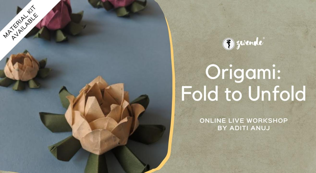 Origami: Fold to Unfold [Online Live Workshop - Material Kit Available]