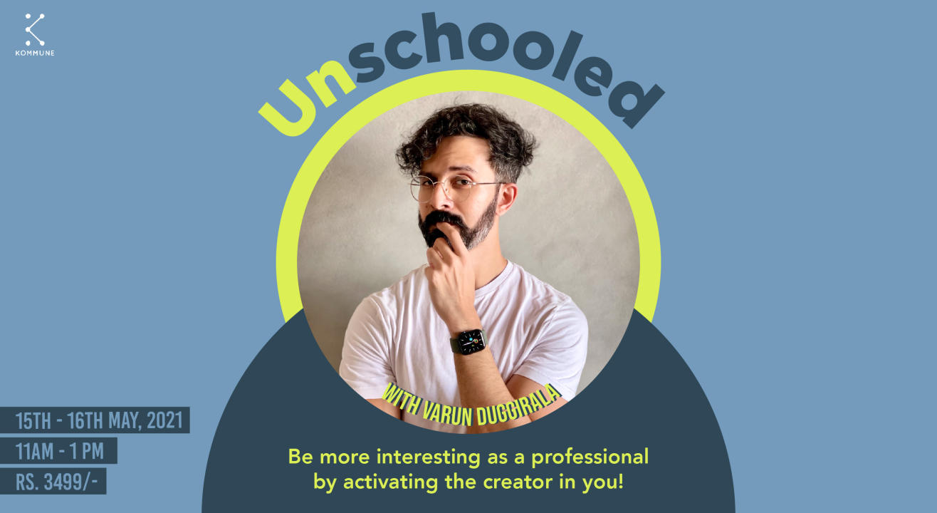 Unschooled with Varun Duggirala - Be more interesting as a professional by activating the creator in you || Kommune