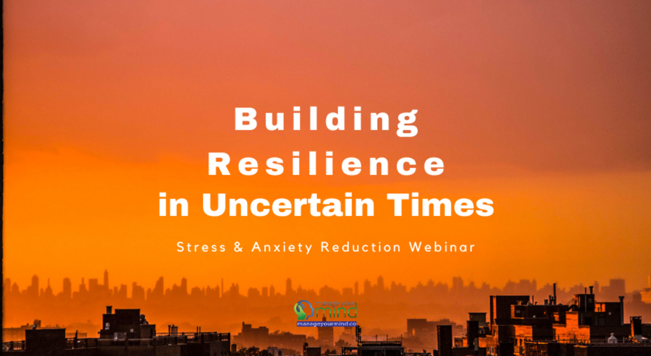 Building Resilience in Uncertain Times (Reduce Stress and Anxiety)