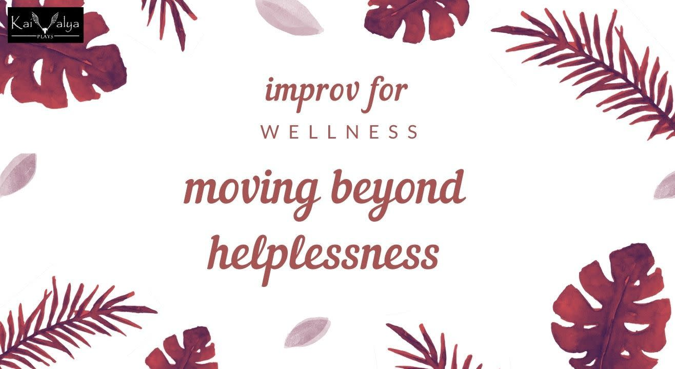 Improv For Wellness - Moving Beyond Helplessness