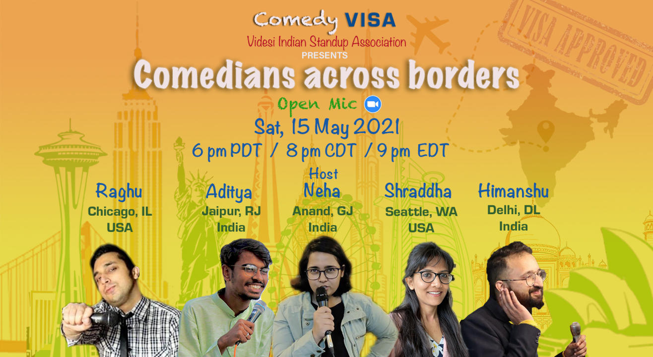 Comedians across borders by Comedy VISA   Sat, 15 May - 6 pm PDT / 8 pm CDT / 9 pm EDT  (6:30 am IST - Sun, May 16)