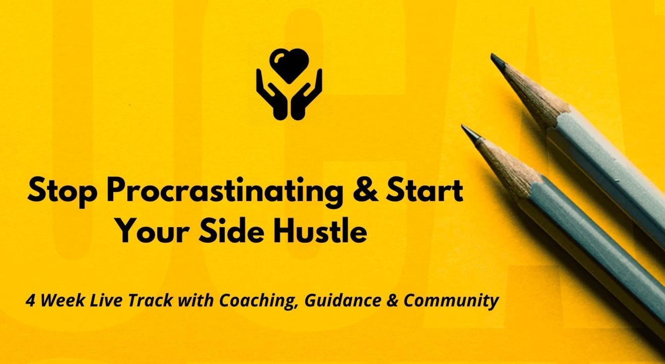 Stop Procrastinating & Start Your Side Hustle