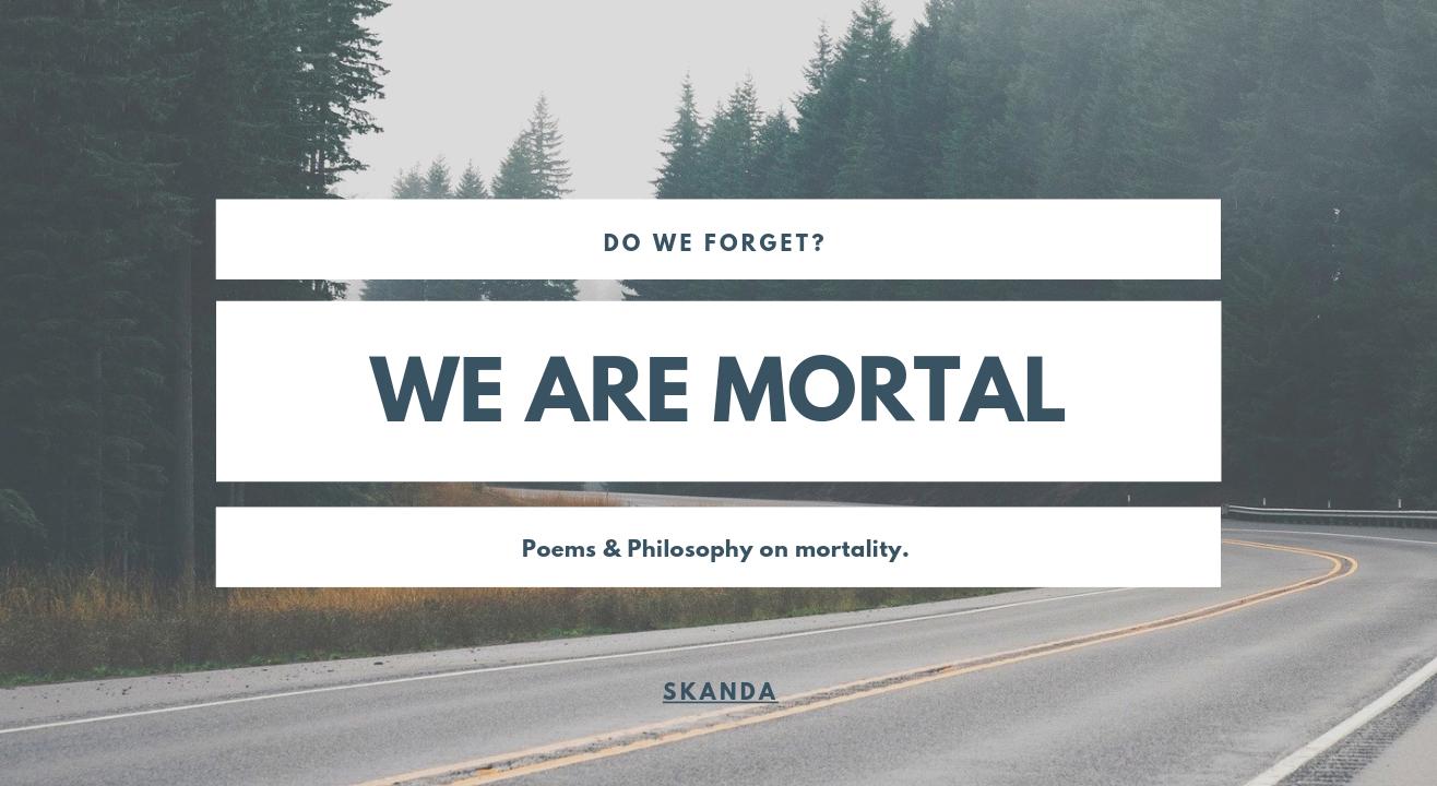 We are Mortal