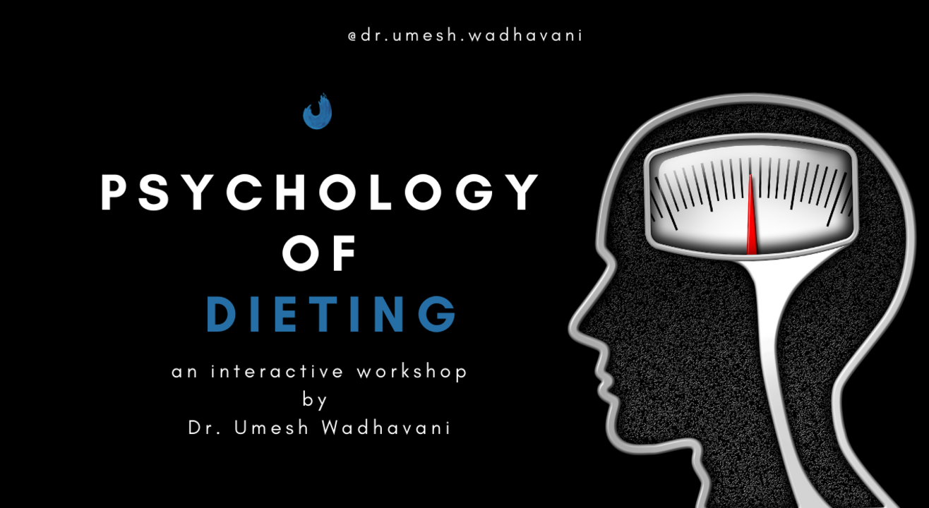 Psychology of Dieting   an interactive workshop by Dr. Umesh Wadhavani