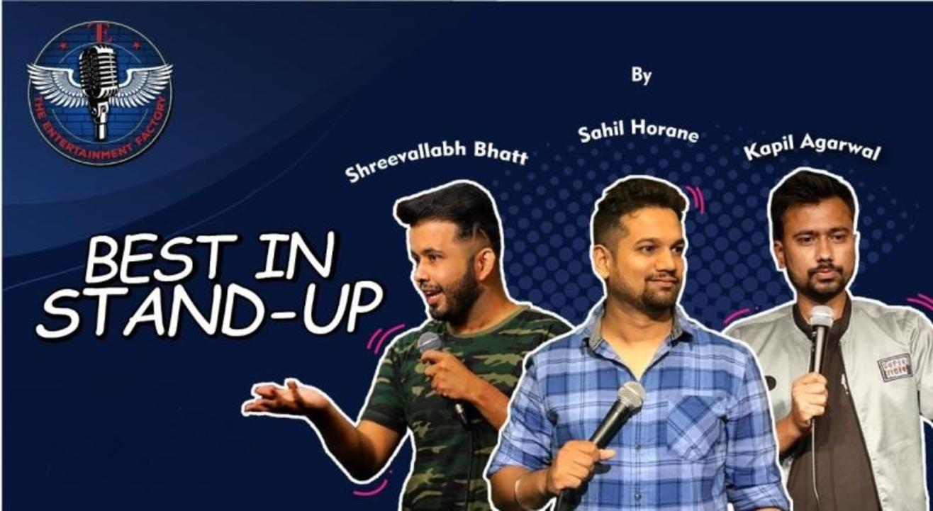 The Entertainment Factory Present Best In Stand - Up by Shreevallabh Bhatt, Sahil Horane & Kapil Agarwal