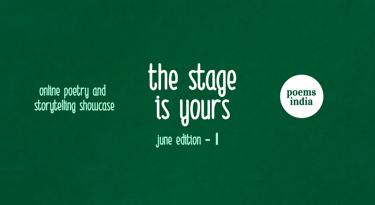 Poems India - The Stage is yours / Poetry and Storytelling showcase, June - I, 2021