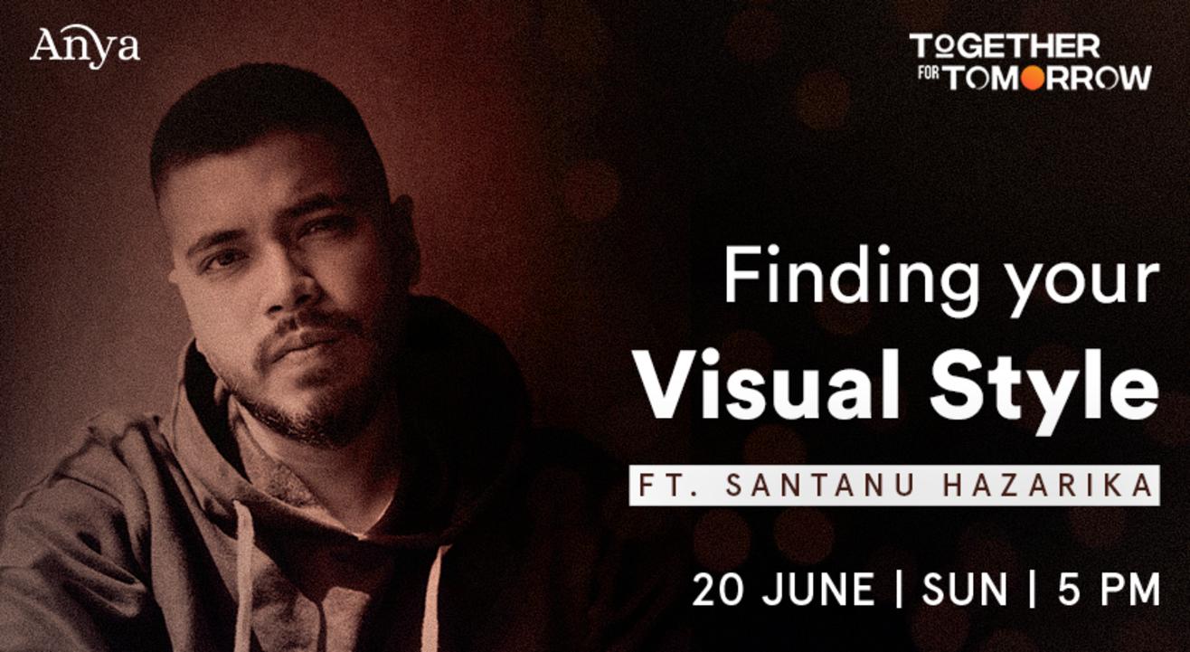 Finding Your Visual Style ft. Santanu Hazarika